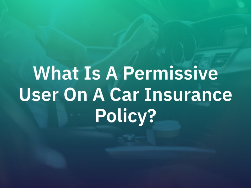 What Is a Permissive User on a Car Insurance Policy?