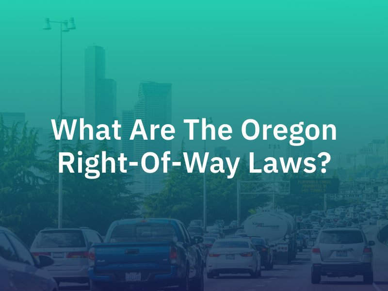 What Are The Oregon Right-of-Way Laws?