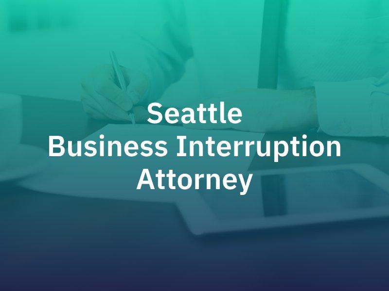 Seattle Business Interruption Attorney