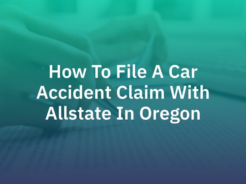 How To File A Car Accident Claim With Allstate In Oregon