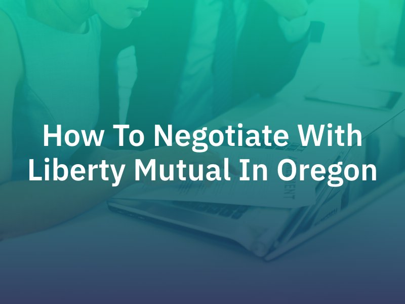 How To Negotiate With Liberty Mutual In Oregon