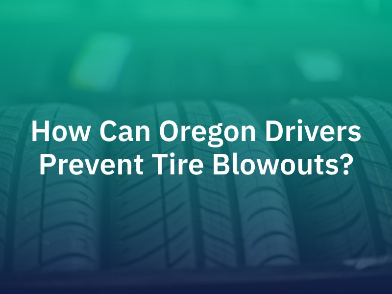 How Can Oregon Drivers Prevent Tire Blowouts?