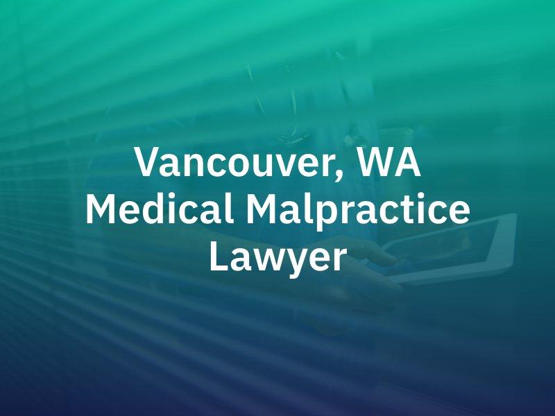 Vancouver, WA medical malpractice lawyer