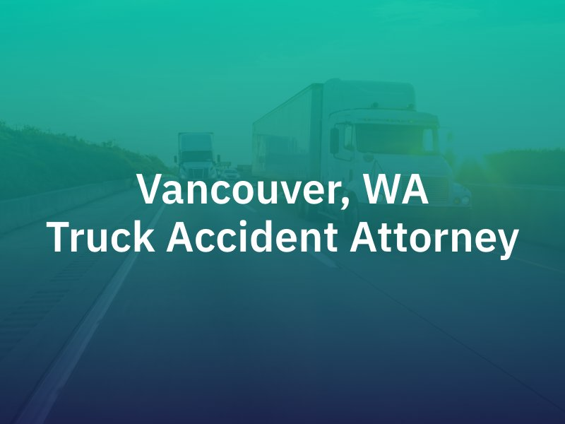 Vancouver, WA truck accident lawyer