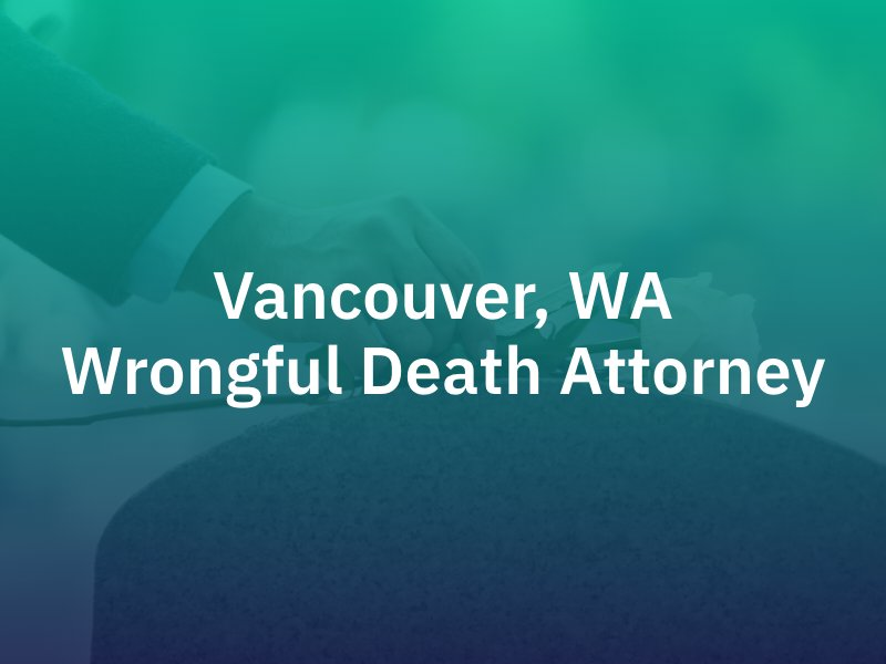 Vancouver wrongful death lawyer