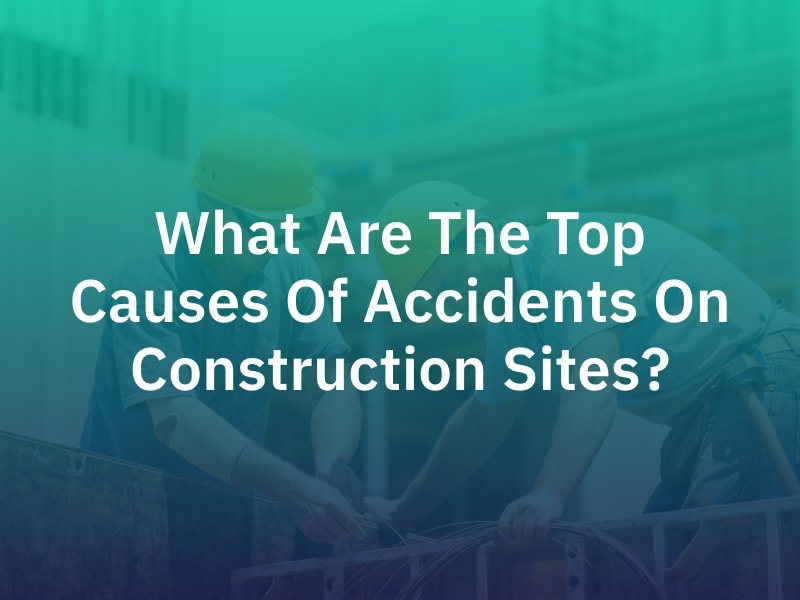 Top Causes of Accidents on Construction Sites